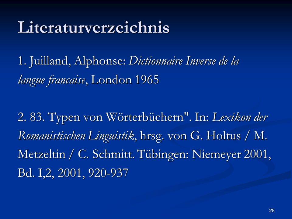 28 Literaturverzeichnis 1. Juilland, Alphonse: Dictionnaire Inverse de la langue francaise, London 1965 2. 83. Typen von Wörterbüchern
