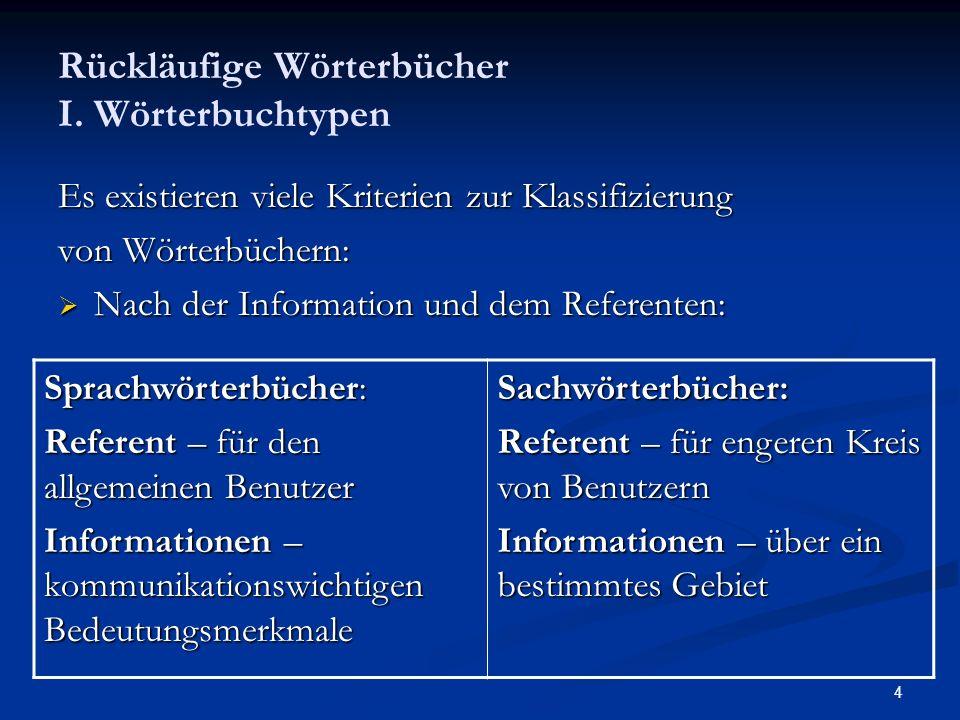 4 Rückläufige Wörterbücher I. Wörterbuchtypen Es existieren viele Kriterien zur Klassifizierung von Wörterbüchern: Nach der Information und dem Refere