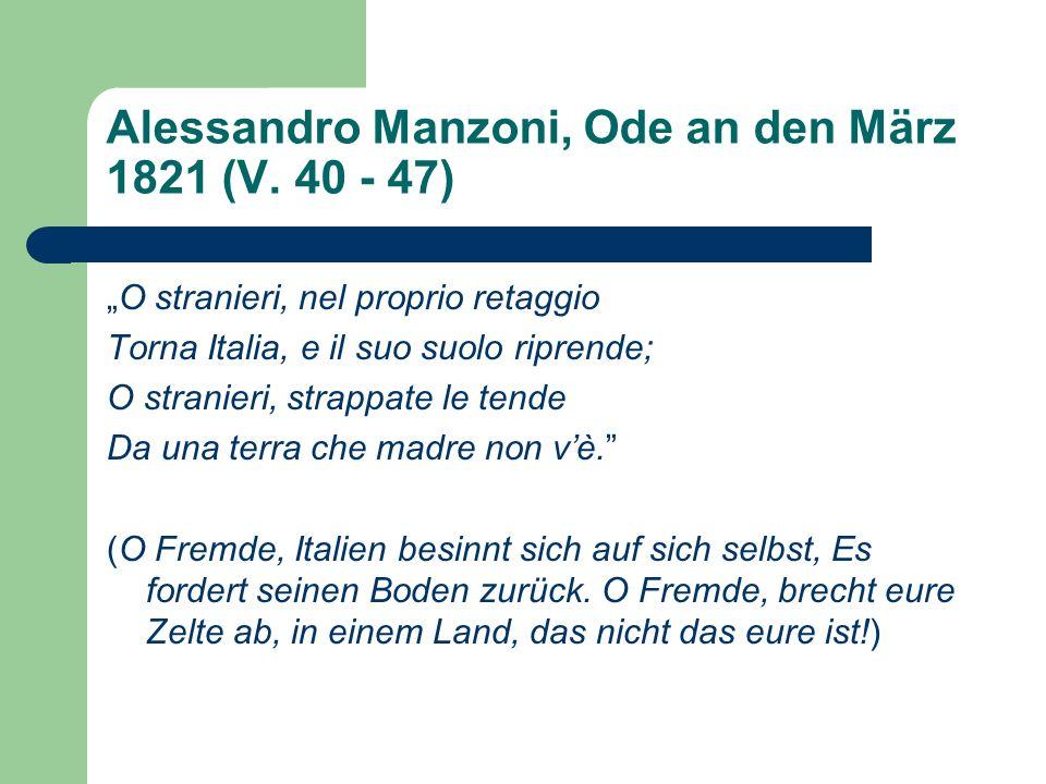 Alessandro Manzoni, Ode an den März 1821 (V. 40 - 47) O stranieri, nel proprio retaggio Torna Italia, e il suo suolo riprende; O stranieri, strappate