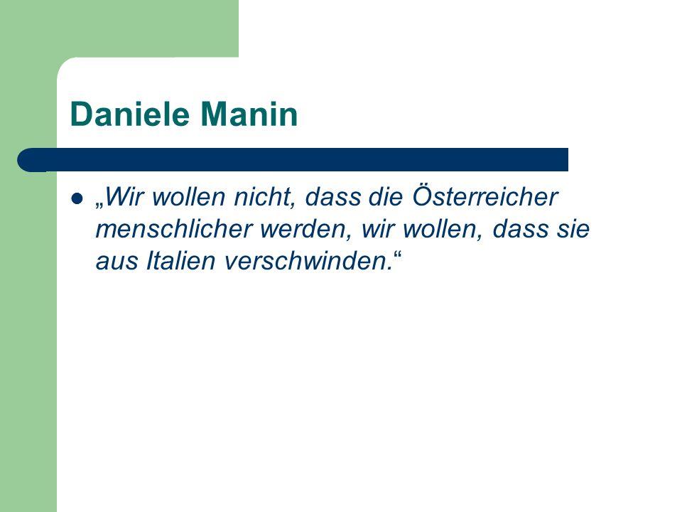 Daniele Manin Wir wollen nicht, dass die Österreicher menschlicher werden, wir wollen, dass sie aus Italien verschwinden.