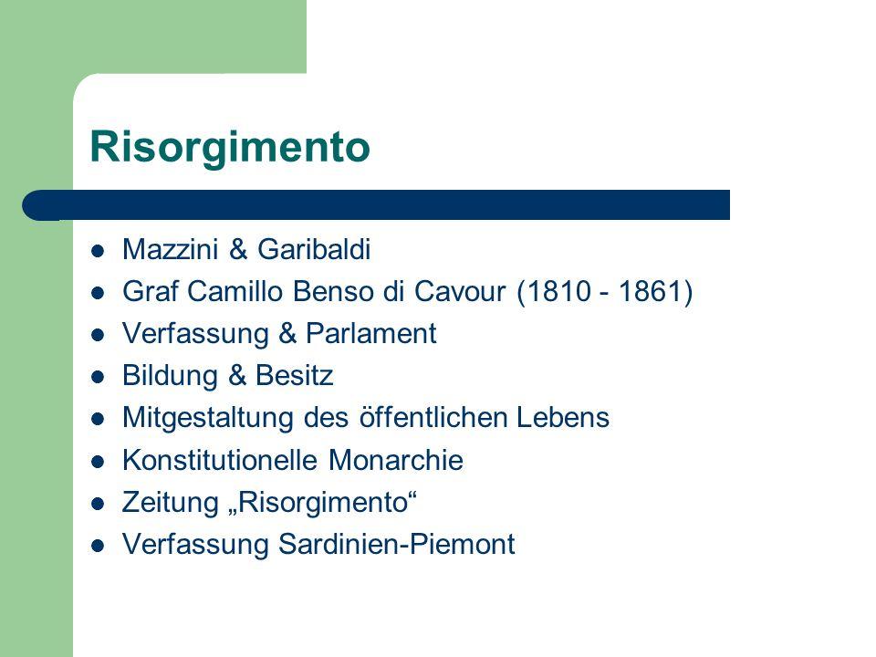 Risorgimento Mazzini & Garibaldi Graf Camillo Benso di Cavour (1810 - 1861) Verfassung & Parlament Bildung & Besitz Mitgestaltung des öffentlichen Lebens Konstitutionelle Monarchie Zeitung Risorgimento Verfassung Sardinien-Piemont