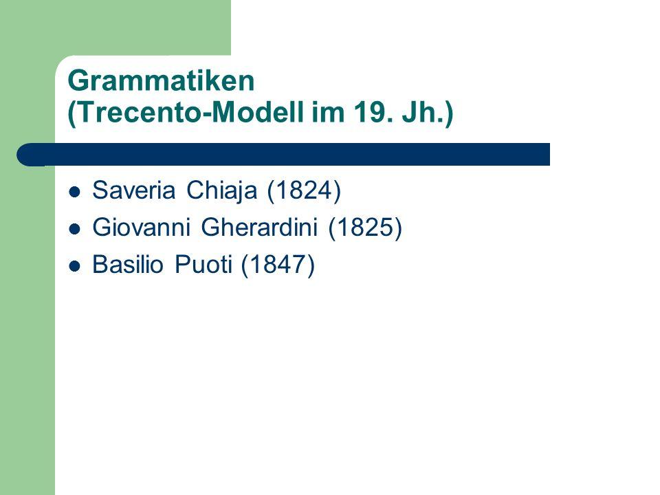 Grammatiken (Trecento-Modell im 19. Jh.) Saveria Chiaja (1824) Giovanni Gherardini (1825) Basilio Puoti (1847)