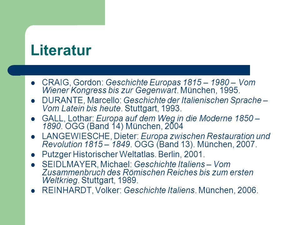 Literatur CRAIG, Gordon: Geschichte Europas 1815 – 1980 – Vom Wiener Kongress bis zur Gegenwart. München, 1995. DURANTE, Marcello: Geschichte der Ital