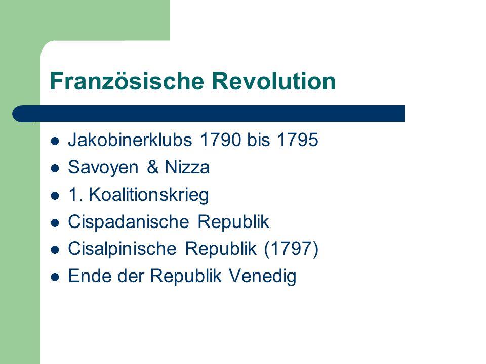 Französische Revolution Jakobinerklubs 1790 bis 1795 Savoyen & Nizza 1. Koalitionskrieg Cispadanische Republik Cisalpinische Republik (1797) Ende der