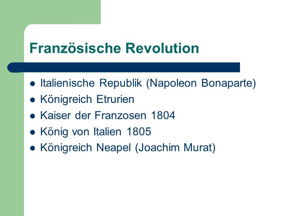 Französische Revolution Italienische Republik (Napoleon Bonaparte) Königreich Etrurien Kaiser der Franzosen 1804 König von Italien 1805 Königreich Nea