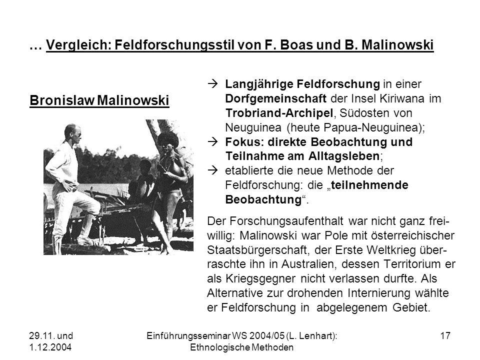 29.11. und 1.12.2004 Einführungsseminar WS 2004/05 (L. Lenhart): Ethnologische Methoden 17 … Vergleich: Feldforschungsstil von F. Boas und B. Malinows