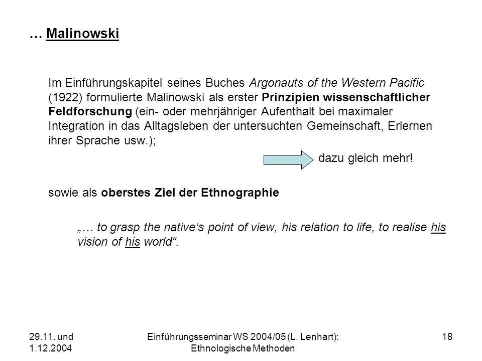 29.11. und 1.12.2004 Einführungsseminar WS 2004/05 (L. Lenhart): Ethnologische Methoden 18 … Malinowski Im Einführungskapitel seines Buches Argonauts