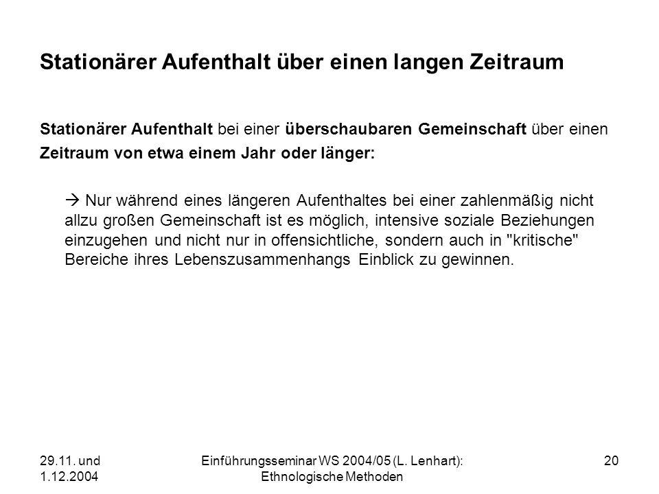 29.11. und 1.12.2004 Einführungsseminar WS 2004/05 (L. Lenhart): Ethnologische Methoden 20 Stationärer Aufenthalt über einen langen Zeitraum Stationär