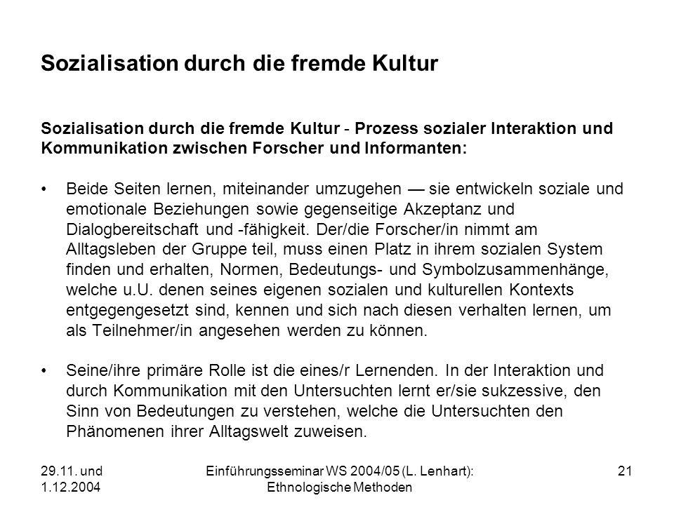 29.11. und 1.12.2004 Einführungsseminar WS 2004/05 (L. Lenhart): Ethnologische Methoden 21 Sozialisation durch die fremde Kultur Sozialisation durch d