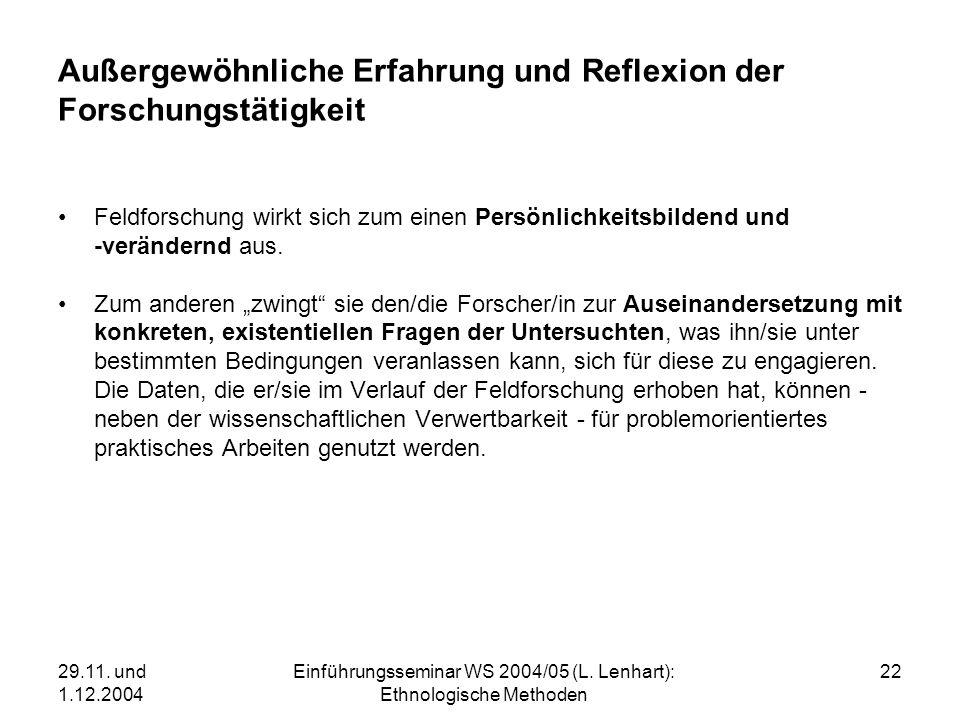 29.11. und 1.12.2004 Einführungsseminar WS 2004/05 (L. Lenhart): Ethnologische Methoden 22 Außergewöhnliche Erfahrung und Reflexion der Forschungstäti