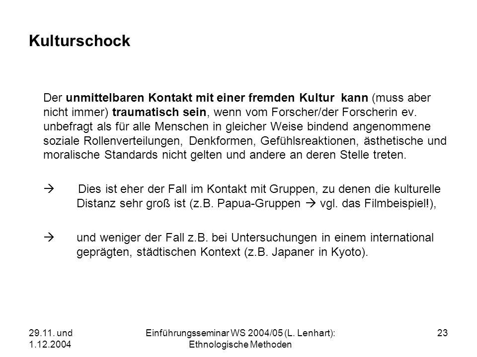 29.11. und 1.12.2004 Einführungsseminar WS 2004/05 (L. Lenhart): Ethnologische Methoden 23 Kulturschock Der unmittelbaren Kontakt mit einer fremden Ku