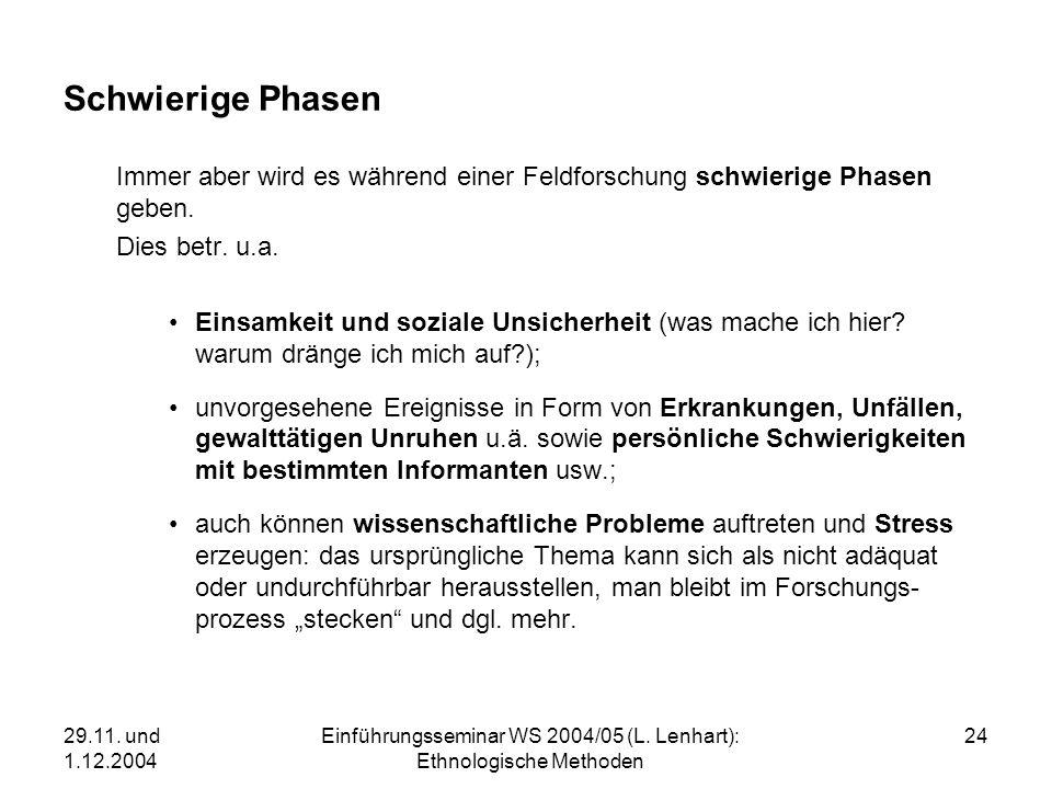 29.11. und 1.12.2004 Einführungsseminar WS 2004/05 (L. Lenhart): Ethnologische Methoden 24 Schwierige Phasen Immer aber wird es während einer Feldfors