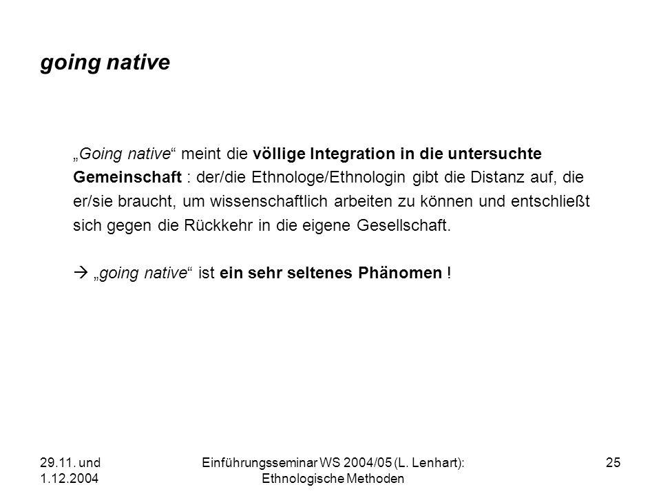29.11. und 1.12.2004 Einführungsseminar WS 2004/05 (L. Lenhart): Ethnologische Methoden 25 going native Going native meint die völlige Integration in