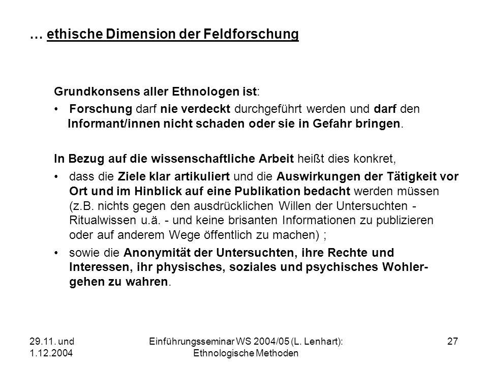 29.11. und 1.12.2004 Einführungsseminar WS 2004/05 (L. Lenhart): Ethnologische Methoden 27 … ethische Dimension der Feldforschung Grundkonsens aller E