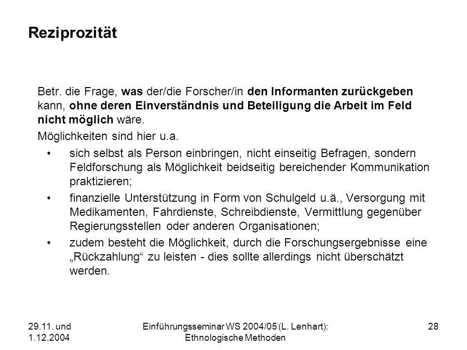 29.11. und 1.12.2004 Einführungsseminar WS 2004/05 (L. Lenhart): Ethnologische Methoden 28 Reziprozität Betr. die Frage, was der/die Forscher/in den I