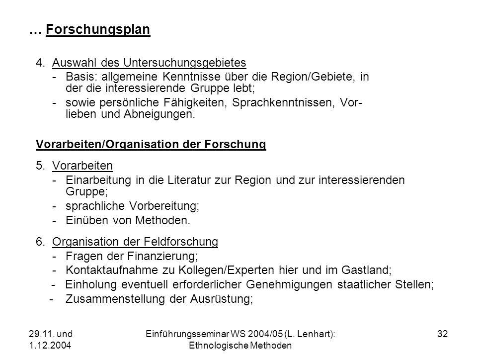 29.11. und 1.12.2004 Einführungsseminar WS 2004/05 (L. Lenhart): Ethnologische Methoden 32 … Forschungsplan 4. Auswahl des Untersuchungsgebietes -Basi