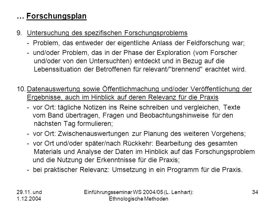 29.11. und 1.12.2004 Einführungsseminar WS 2004/05 (L. Lenhart): Ethnologische Methoden 34 … Forschungsplan 9.Untersuchung des spezifischen Forschungs
