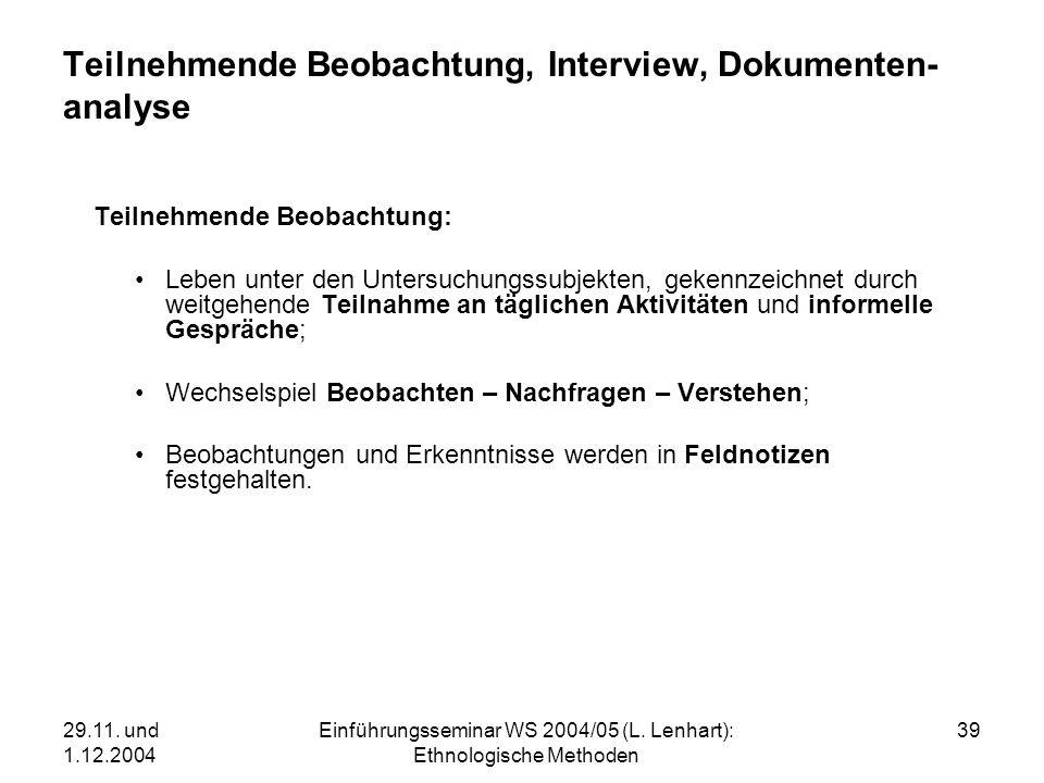 29.11. und 1.12.2004 Einführungsseminar WS 2004/05 (L. Lenhart): Ethnologische Methoden 39 Teilnehmende Beobachtung, Interview, Dokumenten- analyse Te