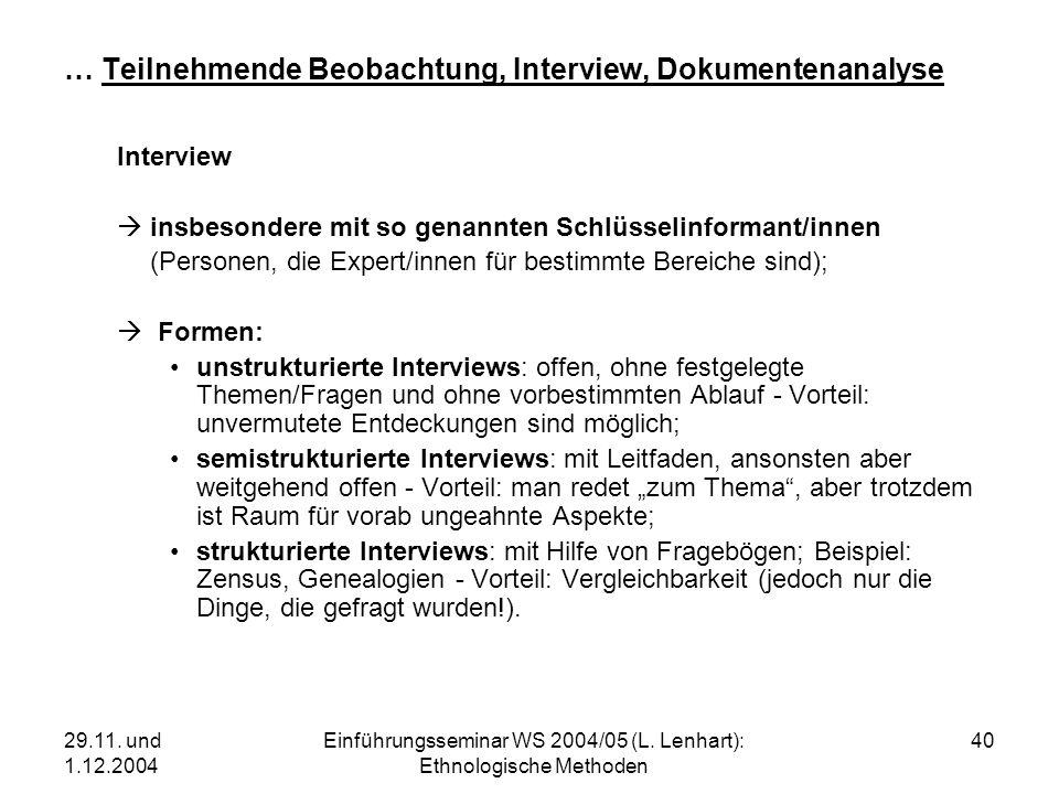 29.11. und 1.12.2004 Einführungsseminar WS 2004/05 (L. Lenhart): Ethnologische Methoden 40 … Teilnehmende Beobachtung, Interview, Dokumentenanalyse In