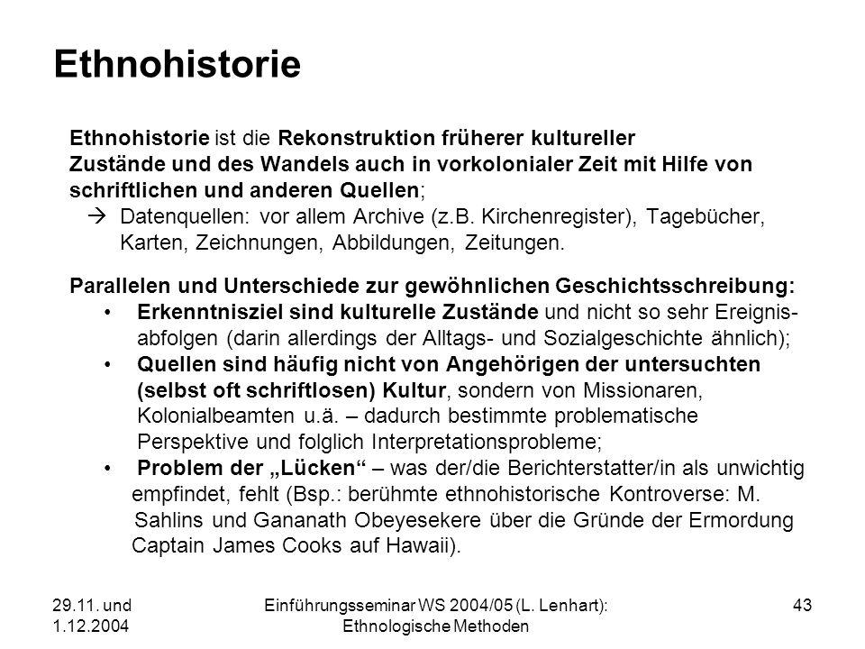 29.11. und 1.12.2004 Einführungsseminar WS 2004/05 (L. Lenhart): Ethnologische Methoden 43 Ethnohistorie Ethnohistorie ist die Rekonstruktion früherer