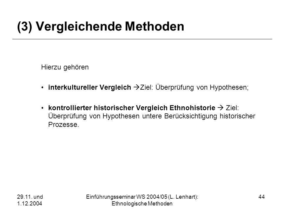 29.11. und 1.12.2004 Einführungsseminar WS 2004/05 (L. Lenhart): Ethnologische Methoden 44 (3) Vergleichende Methoden Hierzu gehören interkultureller