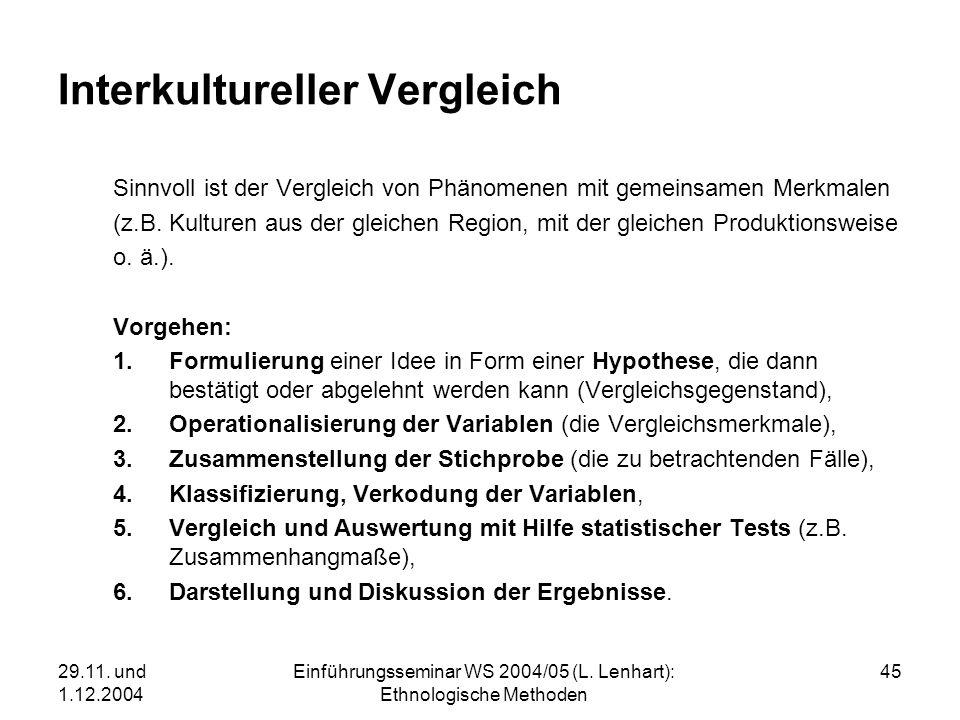 29.11. und 1.12.2004 Einführungsseminar WS 2004/05 (L. Lenhart): Ethnologische Methoden 45 Interkultureller Vergleich Sinnvoll ist der Vergleich von P