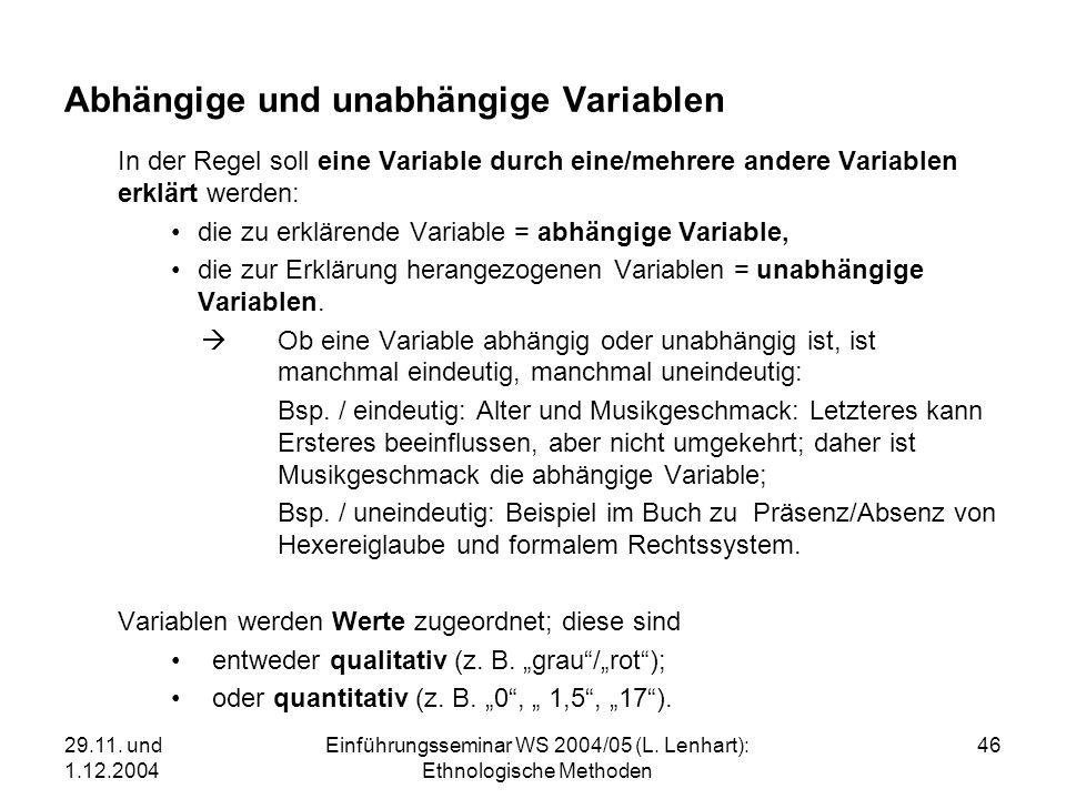 29.11. und 1.12.2004 Einführungsseminar WS 2004/05 (L. Lenhart): Ethnologische Methoden 46 Abhängige und unabhängige Variablen In der Regel soll eine
