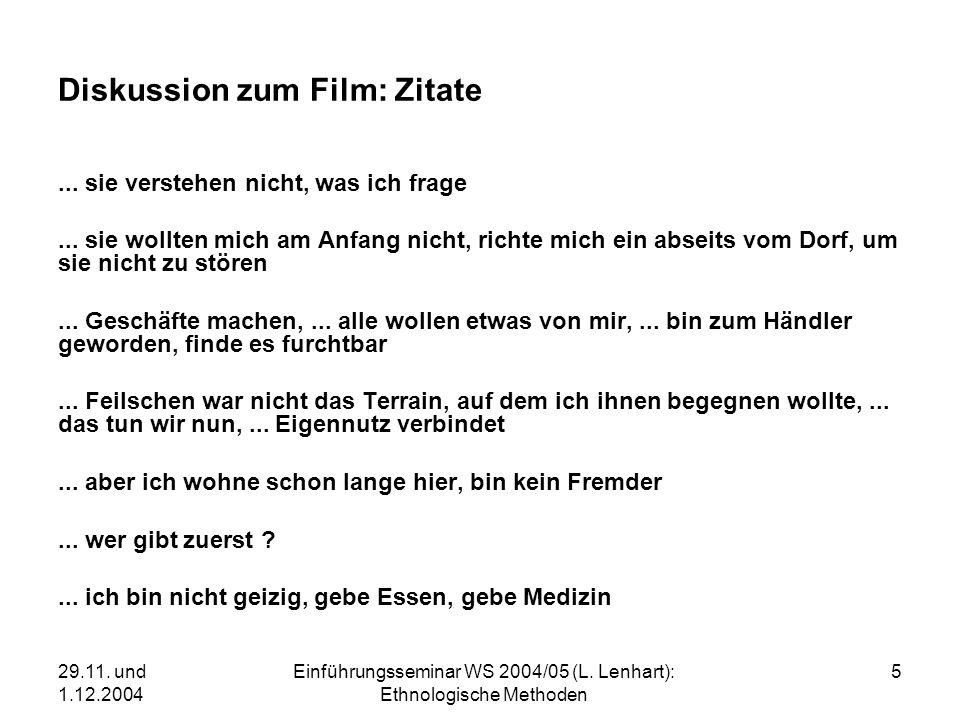 29.11. und 1.12.2004 Einführungsseminar WS 2004/05 (L. Lenhart): Ethnologische Methoden 5 Diskussion zum Film: Zitate... sie verstehen nicht, was ich