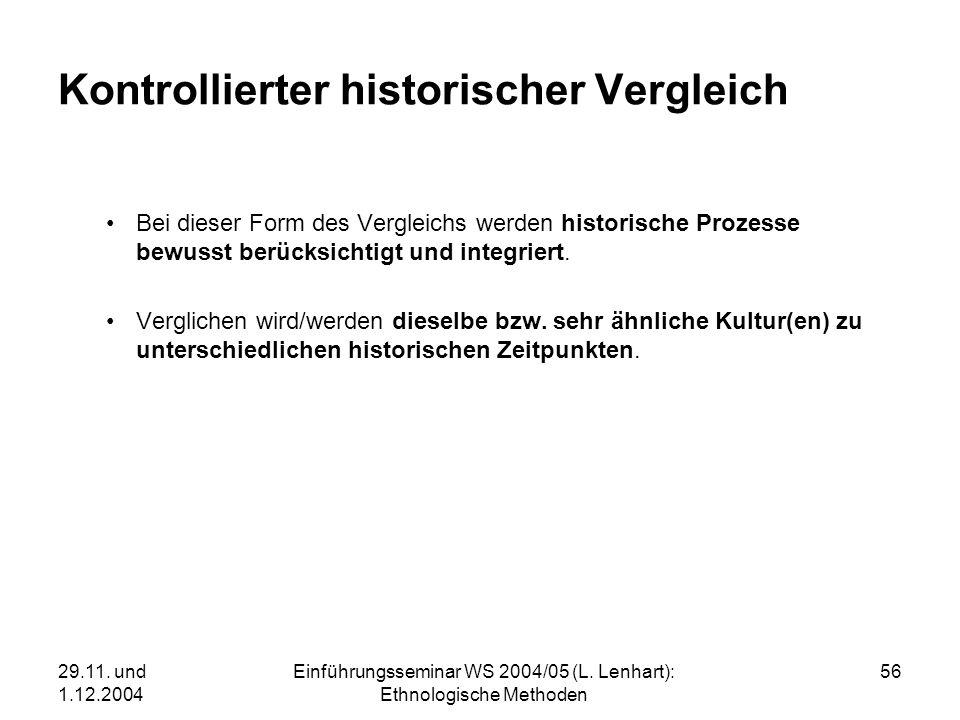 29.11. und 1.12.2004 Einführungsseminar WS 2004/05 (L. Lenhart): Ethnologische Methoden 56 Kontrollierter historischer Vergleich Bei dieser Form des V