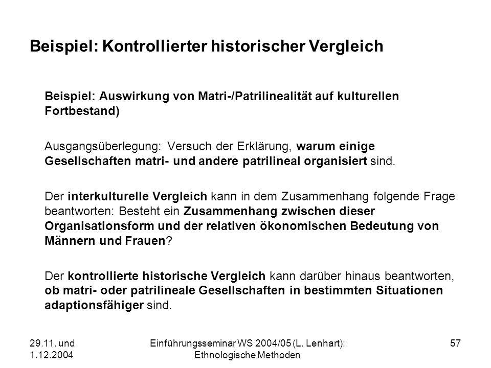 29.11. und 1.12.2004 Einführungsseminar WS 2004/05 (L. Lenhart): Ethnologische Methoden 57 Beispiel: Kontrollierter historischer Vergleich Beispiel: A
