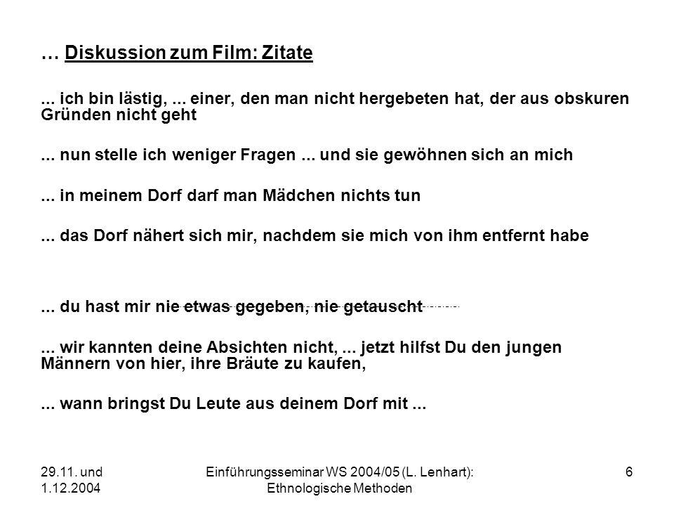 29.11. und 1.12.2004 Einführungsseminar WS 2004/05 (L. Lenhart): Ethnologische Methoden 6 … Diskussion zum Film: Zitate... ich bin lästig,... einer, d