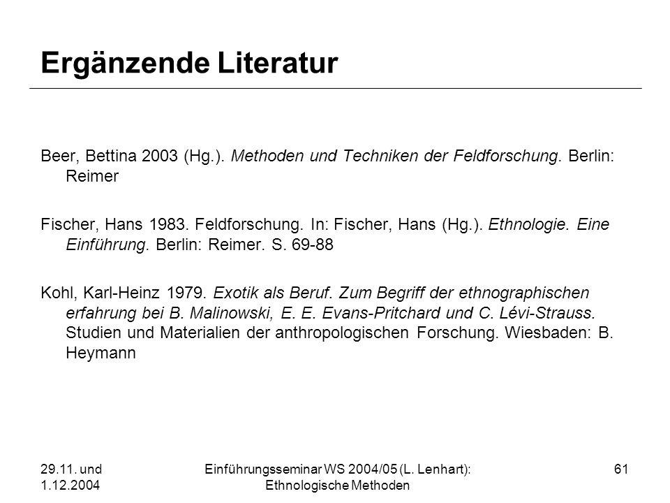 29.11. und 1.12.2004 Einführungsseminar WS 2004/05 (L. Lenhart): Ethnologische Methoden 61 Ergänzende Literatur Beer, Bettina 2003 (Hg.). Methoden und