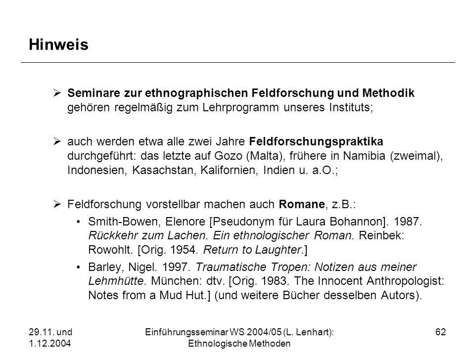 29.11. und 1.12.2004 Einführungsseminar WS 2004/05 (L. Lenhart): Ethnologische Methoden 62 Hinweis Seminare zur ethnographischen Feldforschung und Met