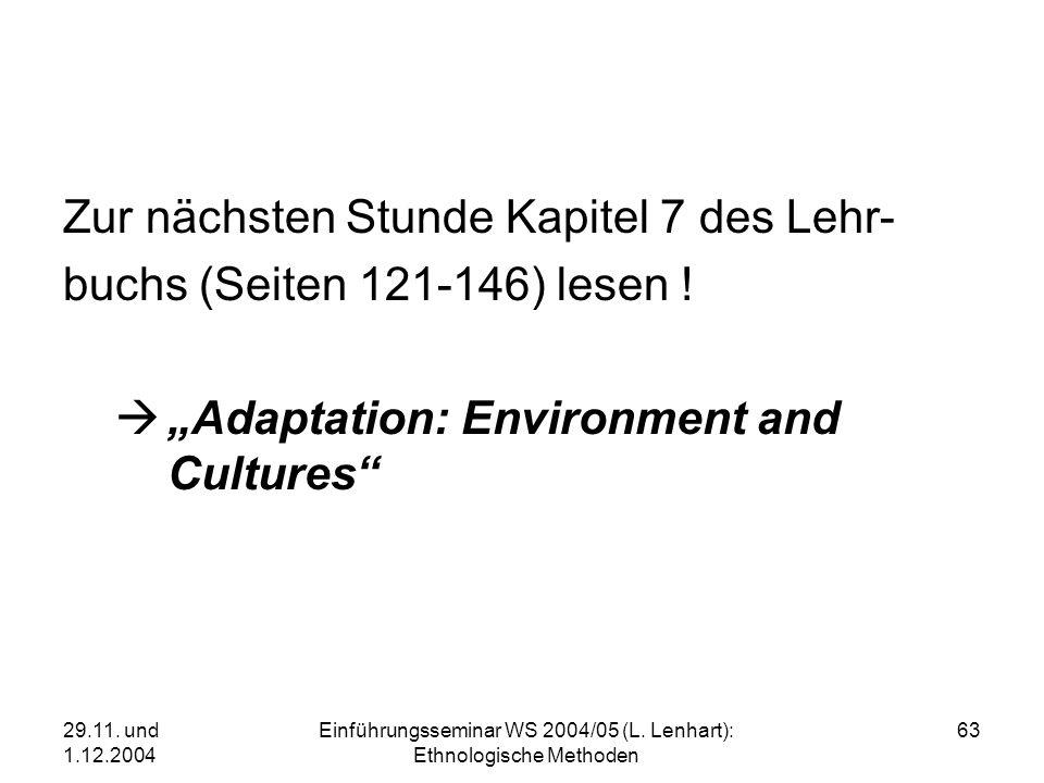 29.11. und 1.12.2004 Einführungsseminar WS 2004/05 (L. Lenhart): Ethnologische Methoden 63 Zur nächsten Stunde Kapitel 7 des Lehr- buchs (Seiten 121-1