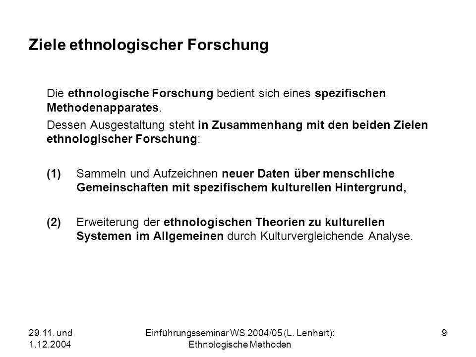 29.11. und 1.12.2004 Einführungsseminar WS 2004/05 (L. Lenhart): Ethnologische Methoden 9 Ziele ethnologischer Forschung Die ethnologische Forschung b