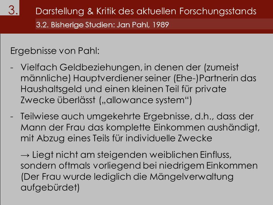 3. Darstellung & Kritik des aktuellen Forschungsstands 3.2. Bisherige Studien: Jan Pahl, 1989 Ergebnisse von Pahl: -Vielfach Geldbeziehungen, in denen