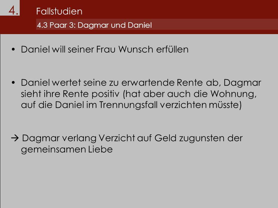 Daniel will seiner Frau Wunsch erfüllen Daniel wertet seine zu erwartende Rente ab, Dagmar sieht ihre Rente positiv (hat aber auch die Wohnung, auf di