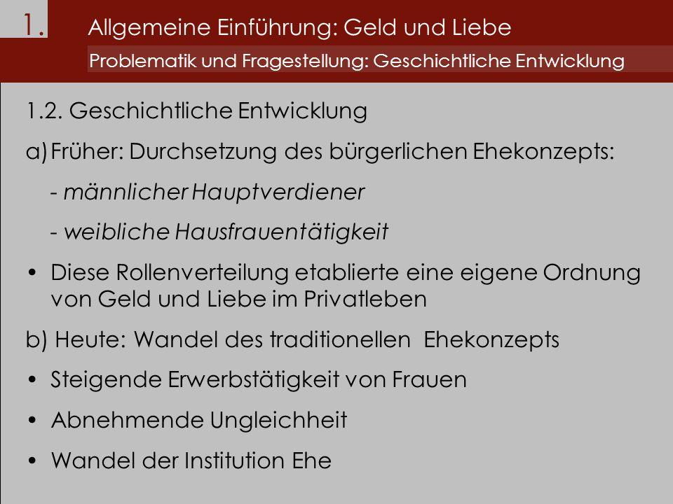 1. Allgemeine Einführung: Geld und Liebe Problematik und Fragestellung: Geschichtliche Entwicklung 1.2. Geschichtliche Entwicklung a)Früher: Durchsetz