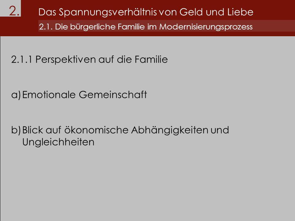 2. Das Spannungsverhältnis von Geld und Liebe 2.1. Die bürgerliche Familie im Modernisierungsprozess 2.1.1 Perspektiven auf die Familie a)Emotionale G