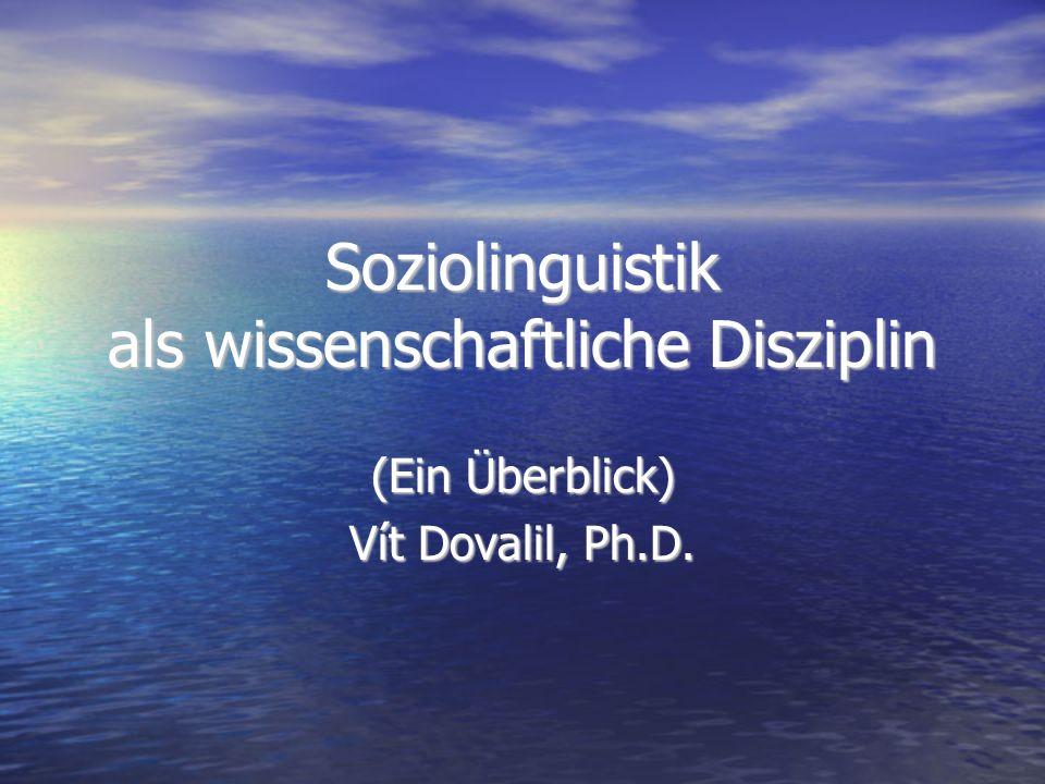 Soziolinguistik als wissenschaftliche Disziplin (Ein Überblick) Vít Dovalil, Ph.D.