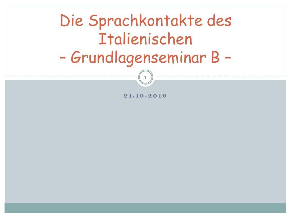 21.10.2010 1 Die Sprachkontakte des Italienischen – Grundlagenseminar B –