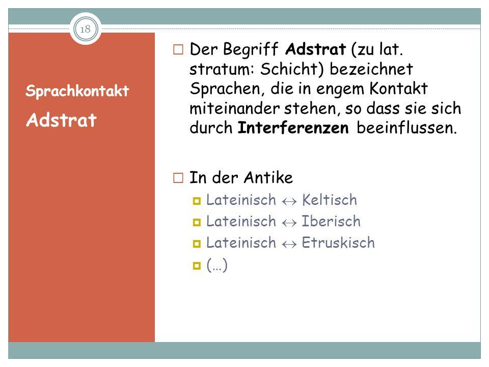 Sprachkontakt Adstrat Der Begriff Adstrat (zu lat. stratum: Schicht) bezeichnet Sprachen, die in engem Kontakt miteinander stehen, so dass sie sich du