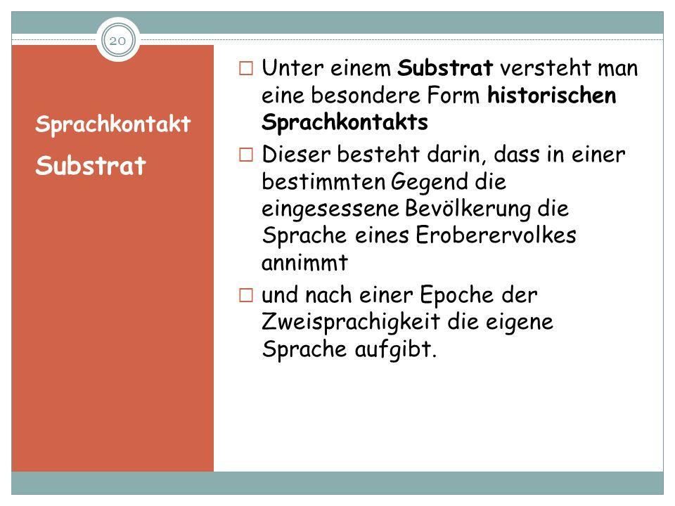 Sprachkontakt Substrat Unter einem Substrat versteht man eine besondere Form historischen Sprachkontakts Dieser besteht darin, dass in einer bestimmte