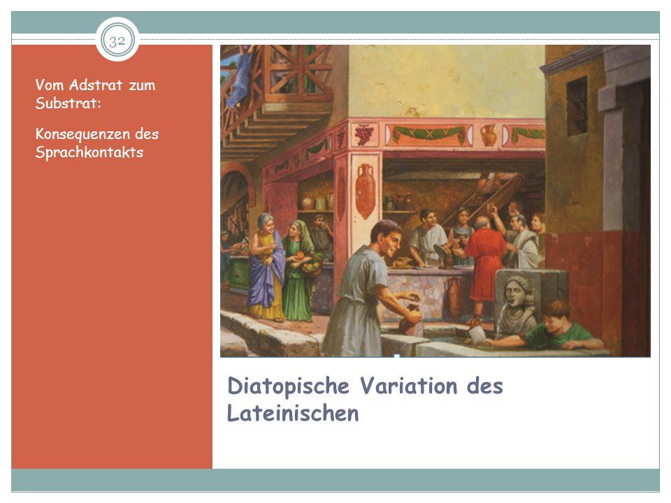 32 Diatopische Variation des Lateinischen Vom Adstrat zum Substrat: Konsequenzen des Sprachkontakts