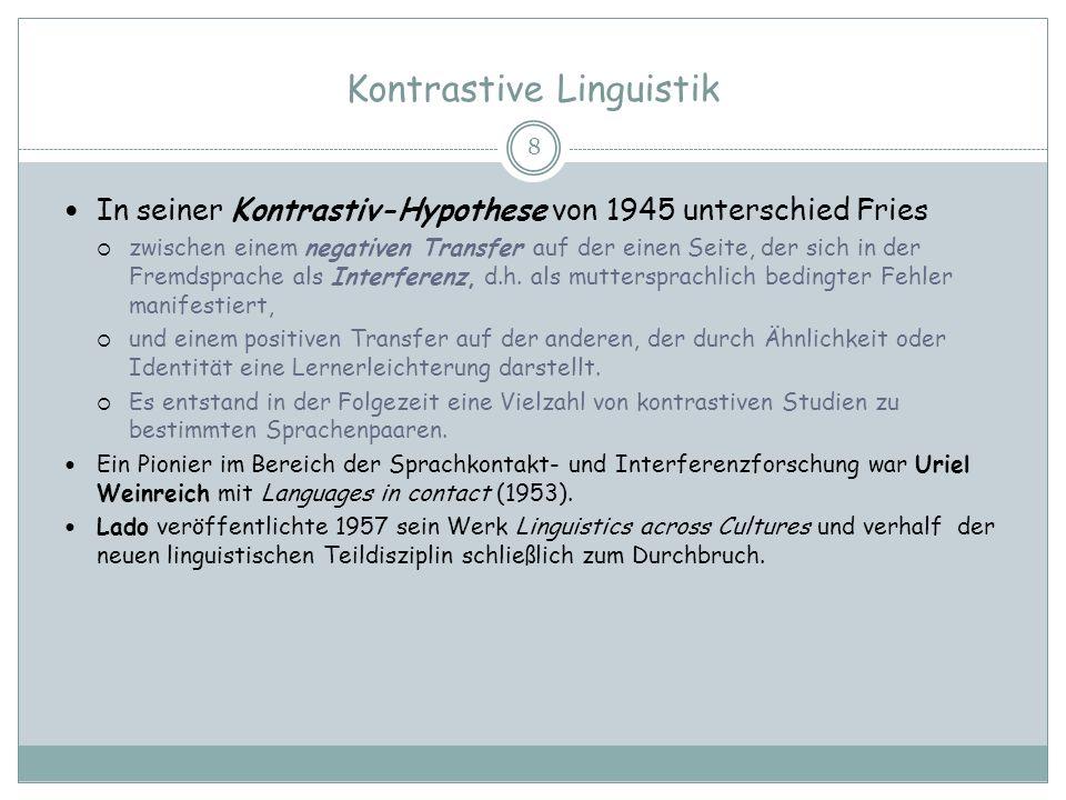 Kontrastive Linguistik 8 In seiner Kontrastiv-Hypothese von 1945 unterschied Fries zwischen einem negativen Transfer auf der einen Seite, der sich in