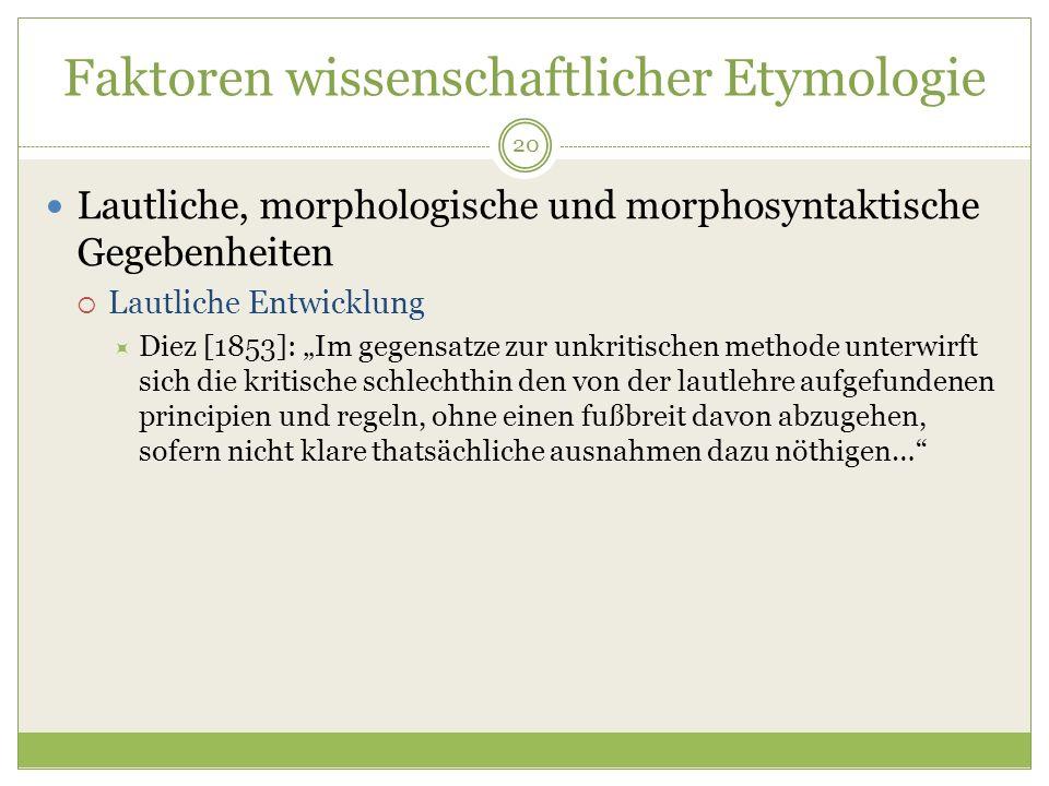 20 Faktoren wissenschaftlicher Etymologie Lautliche, morphologische und morphosyntaktische Gegebenheiten Lautliche Entwicklung Diez [1853]: Im gegensa