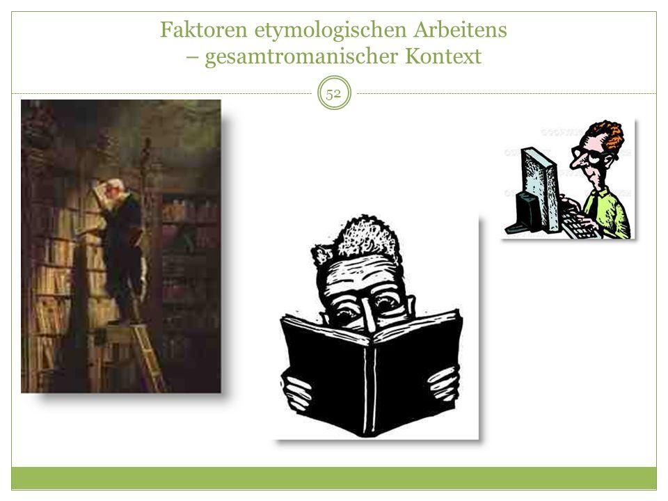 Faktoren etymologischen Arbeitens – gesamtromanischer Kontext 52