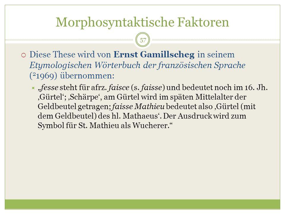 57 Morphosyntaktische Faktoren Diese These wird von Ernst Gamillscheg in seinem Etymologischen Wörterbuch der französischen Sprache ( 2 1969) übernomm