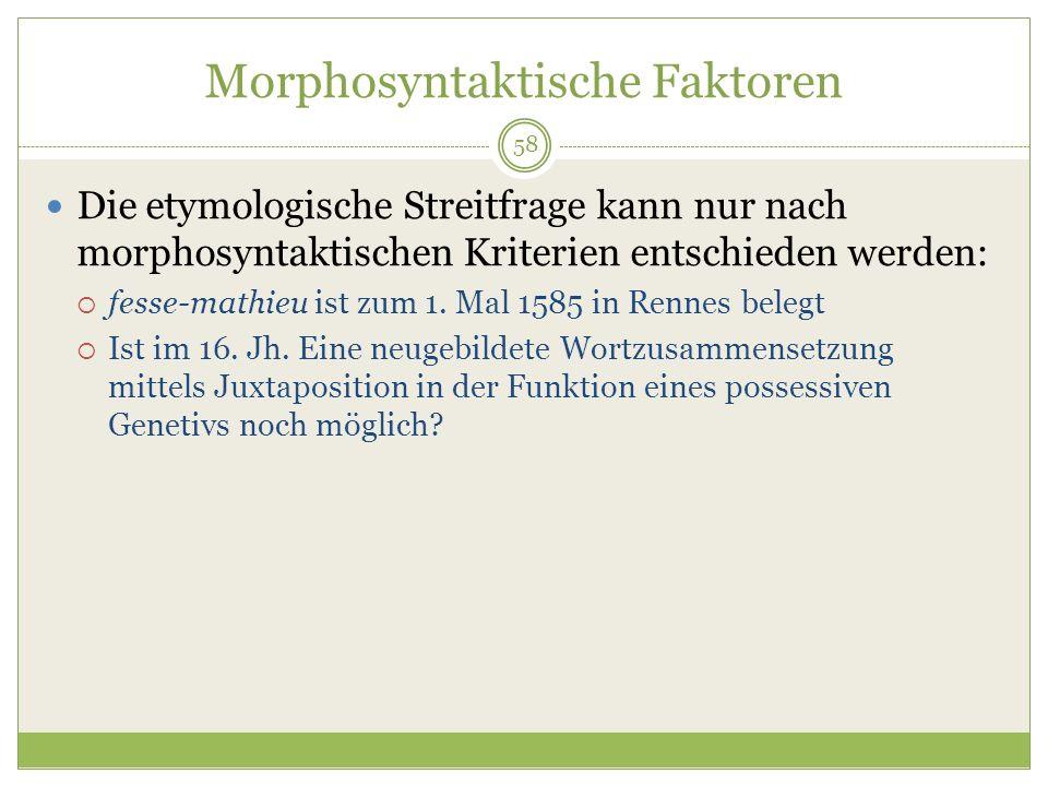 58 Morphosyntaktische Faktoren Die etymologische Streitfrage kann nur nach morphosyntaktischen Kriterien entschieden werden: fesse-mathieu ist zum 1.