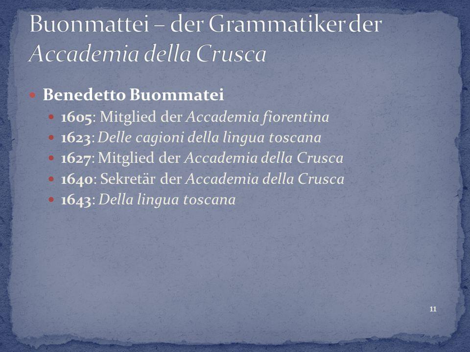 Benedetto Buommatei 1605: Mitglied der Accademia fiorentina 1623: Delle cagioni della lingua toscana 1627: Mitglied der Accademia della Crusca 1640: S